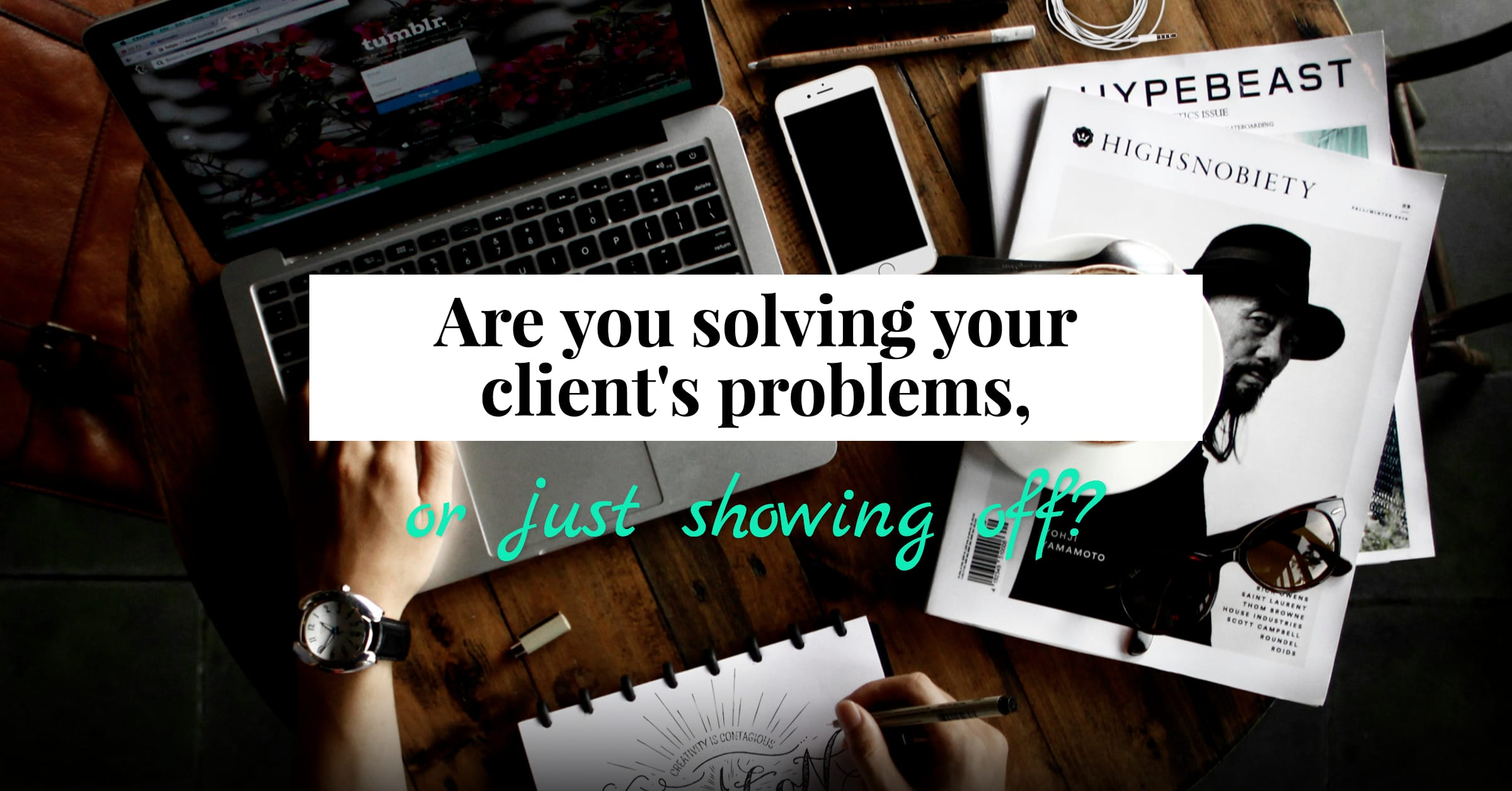 Are you solving your client's problems, or just showing off?